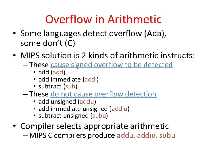 Overflow in Arithmetic • Some languages detect overflow (Ada), some don't (C) • MIPS
