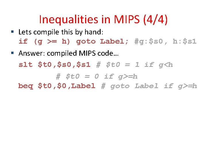 Inequalities in MIPS (4/4) Lets compile this by hand: if (g >= h) goto