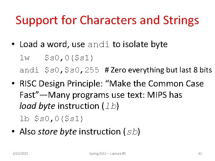 Support for Characters and Strings • Load a word, use andi to isolate byte