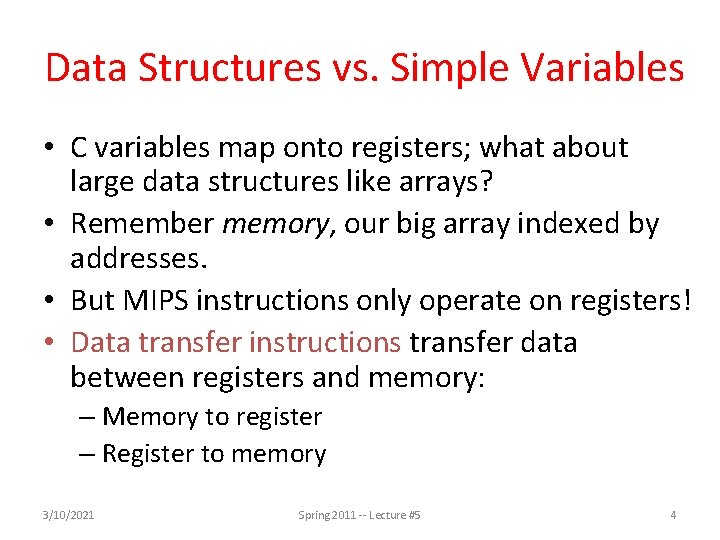 Data Structures vs. Simple Variables • C variables map onto registers; what about large