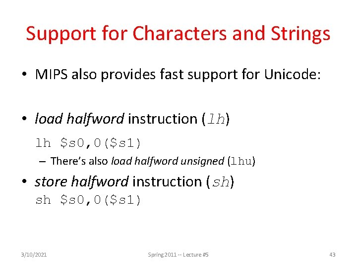 Support for Characters and Strings • MIPS also provides fast support for Unicode: •