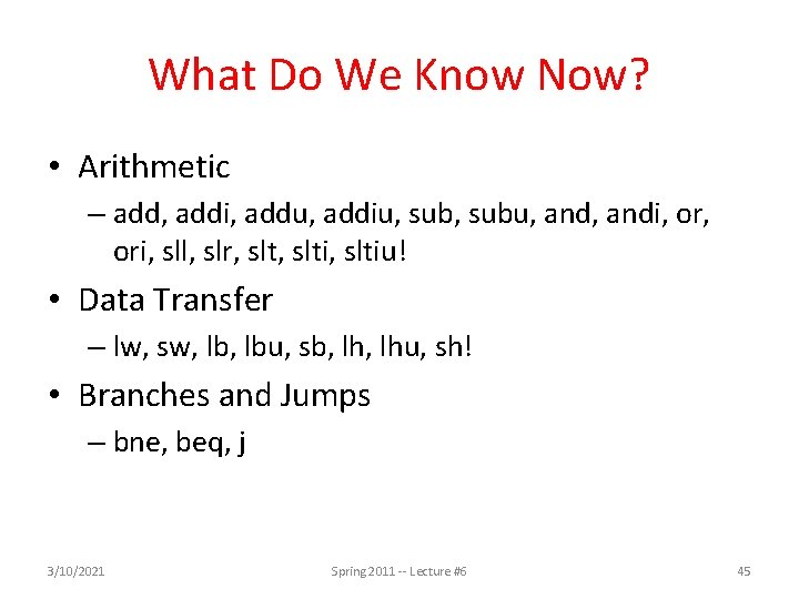 What Do We Know Now? • Arithmetic – add, addi, addu, addiu, subu, andi,