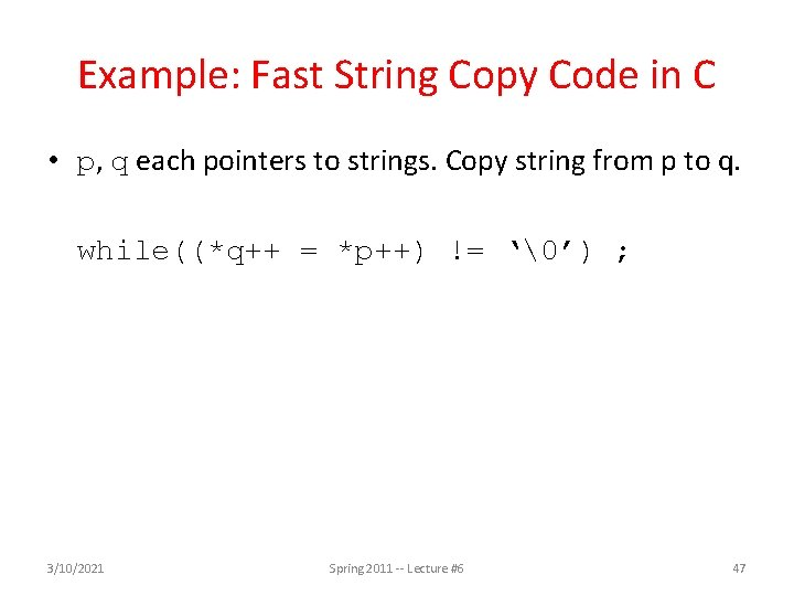 Example: Fast String Copy Code in C • p, q each pointers to strings.