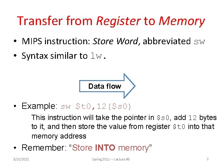 Transfer from Register to Memory • MIPS instruction: Store Word, abbreviated sw • Syntax