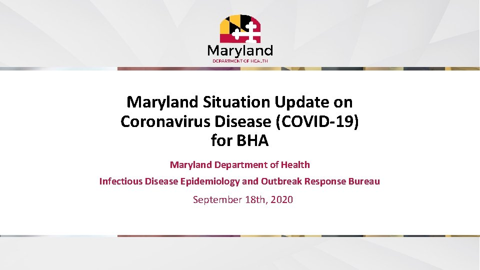 Maryland Situation Update on Coronavirus Disease (COVID-19) for BHA Maryland Department of Health Infectious