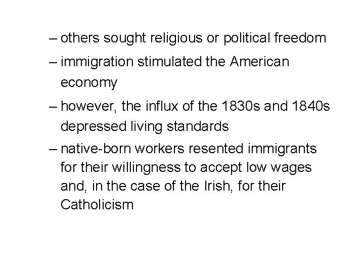 – others sought religious or political freedom – immigration stimulated the American economy –