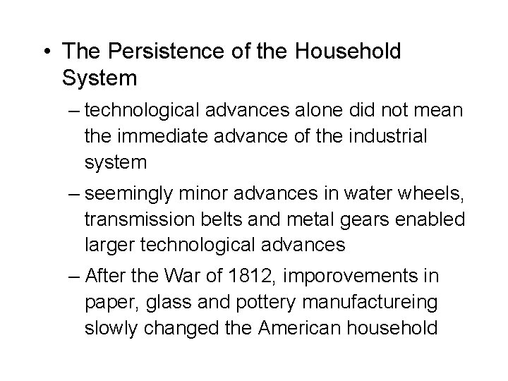 • The Persistence of the Household System – technological advances alone did not