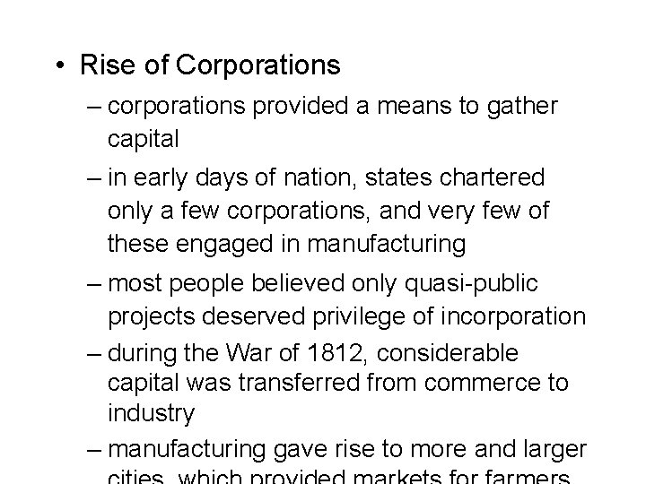 • Rise of Corporations – corporations provided a means to gather capital –