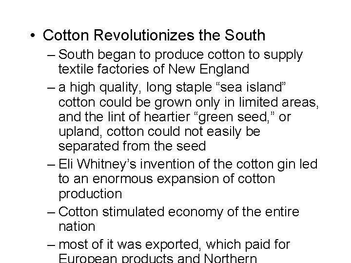 • Cotton Revolutionizes the South – South began to produce cotton to supply