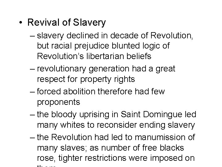 • Revival of Slavery – slavery declined in decade of Revolution, but racial