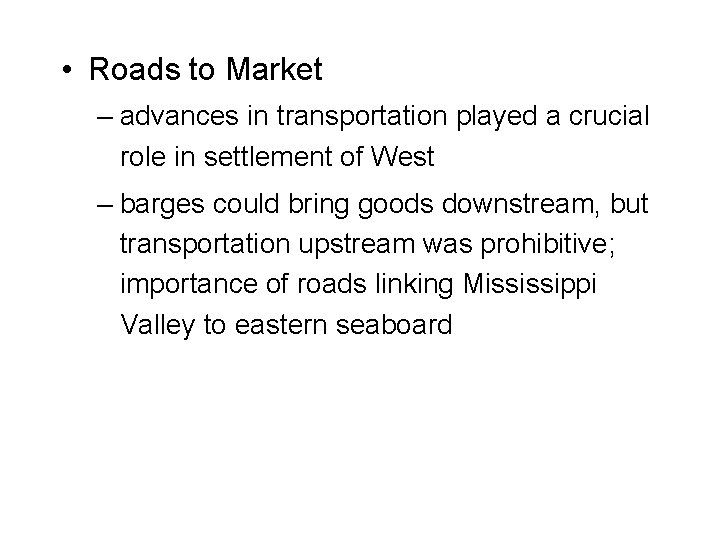 • Roads to Market – advances in transportation played a crucial role in