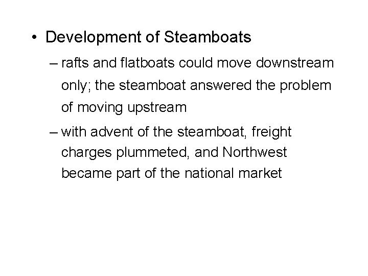 • Development of Steamboats – rafts and flatboats could move downstream only; the