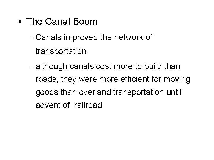 • The Canal Boom – Canals improved the network of transportation – although