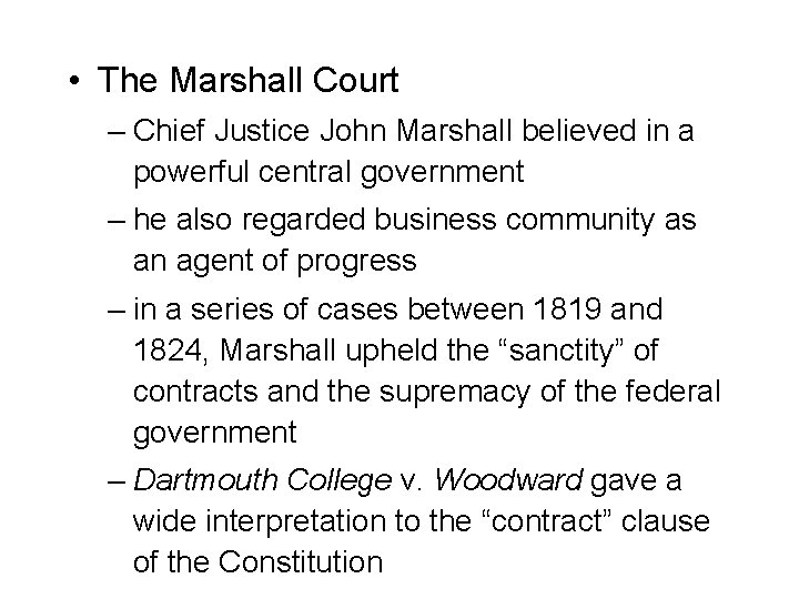 • The Marshall Court – Chief Justice John Marshall believed in a powerful