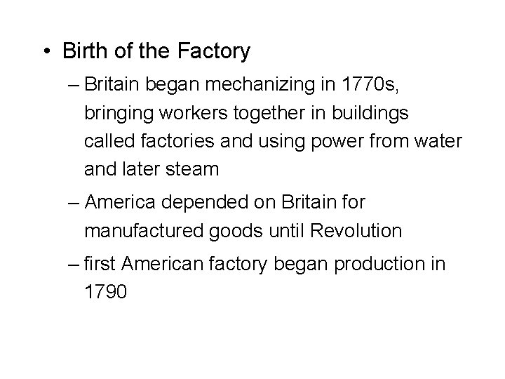 • Birth of the Factory – Britain began mechanizing in 1770 s, bringing