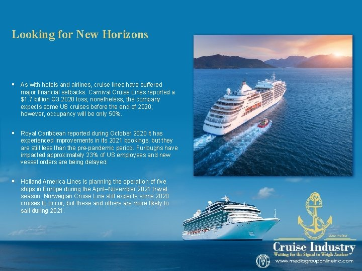 Looking for New Horizons § As with hotels and airlines, cruise lines have suffered