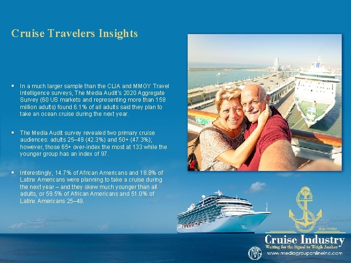 Cruise Travelers Insights § In a much larger sample than the CLIA and MMGY