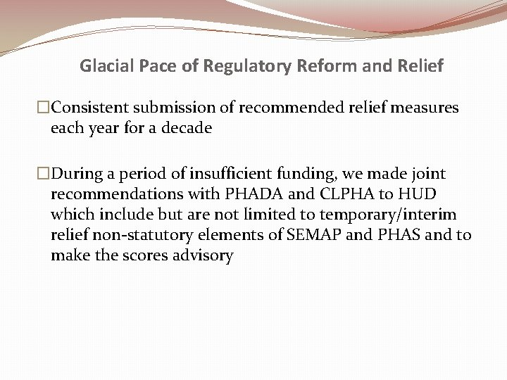 Glacial Pace of Regulatory Reform and Relief �Consistent submission of recommended relief measures each
