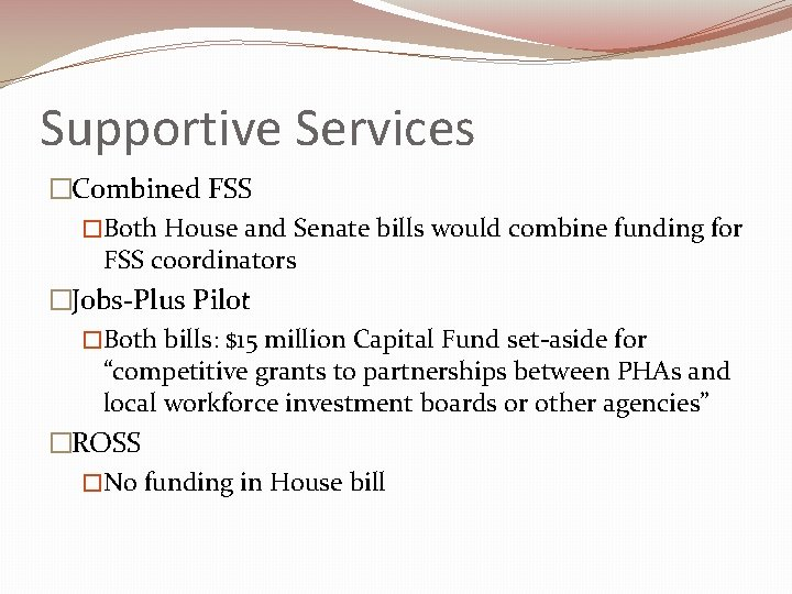 Supportive Services �Combined FSS �Both House and Senate bills would combine funding for FSS