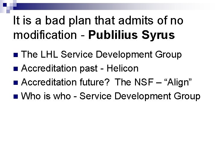 It is a bad plan that admits of no modification - Publilius Syrus The