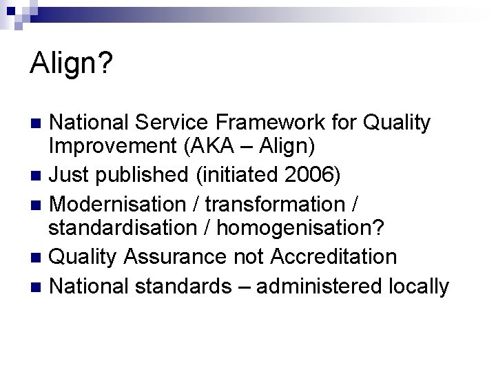 Align? National Service Framework for Quality Improvement (AKA – Align) n Just published (initiated