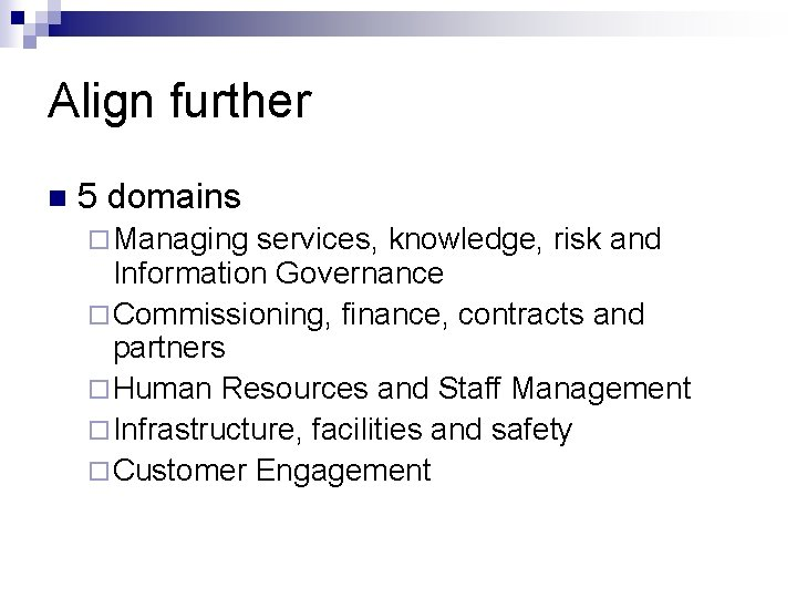 Align further n 5 domains ¨ Managing services, knowledge, risk and Information Governance ¨