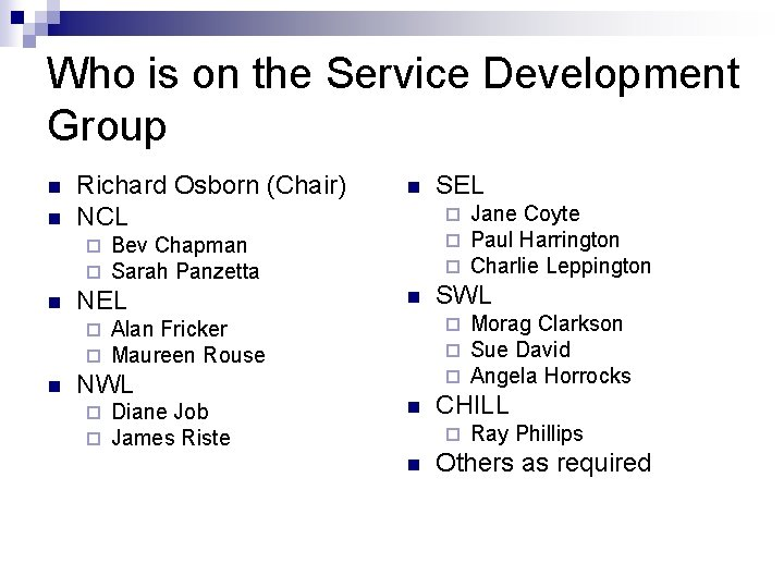 Who is on the Service Development Group n n Richard Osborn (Chair) NCL ¨