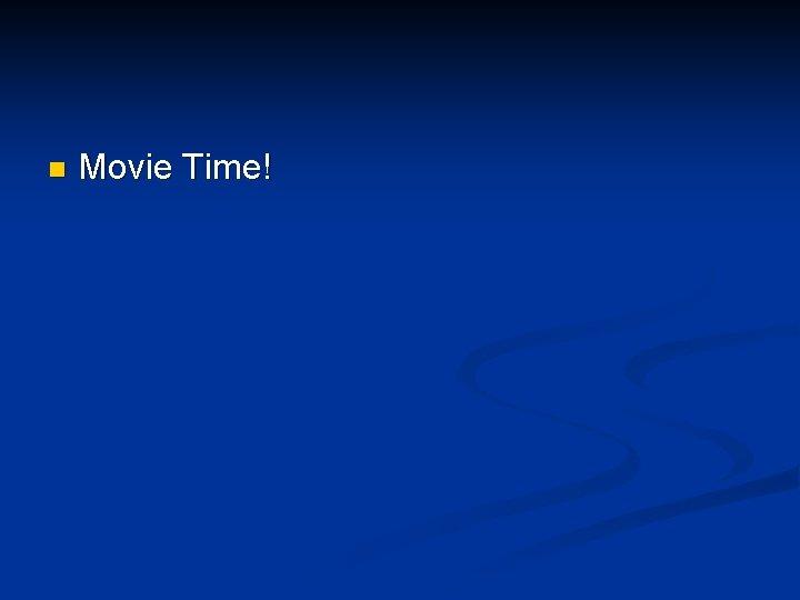 n Movie Time!