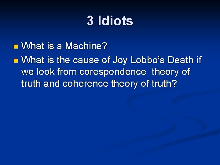 3 Idiots What is a Machine? n What is the cause of Joy Lobbo's