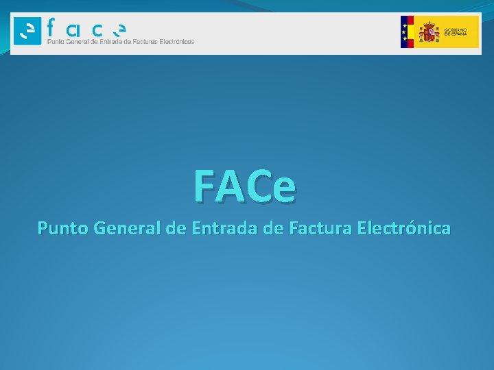 FACe Punto General de Entrada de Factura Electrónica