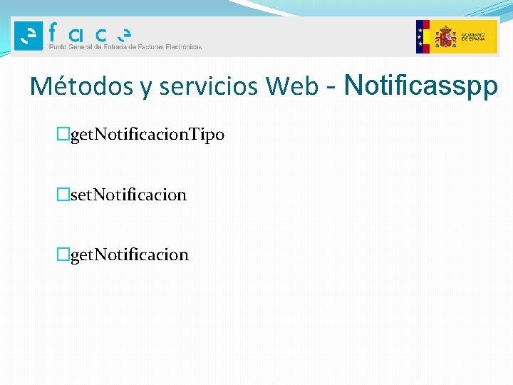 Métodos y servicios Web - Notificasspp �get. Notificacion. Tipo �set. Notificacion �get. Notificacion