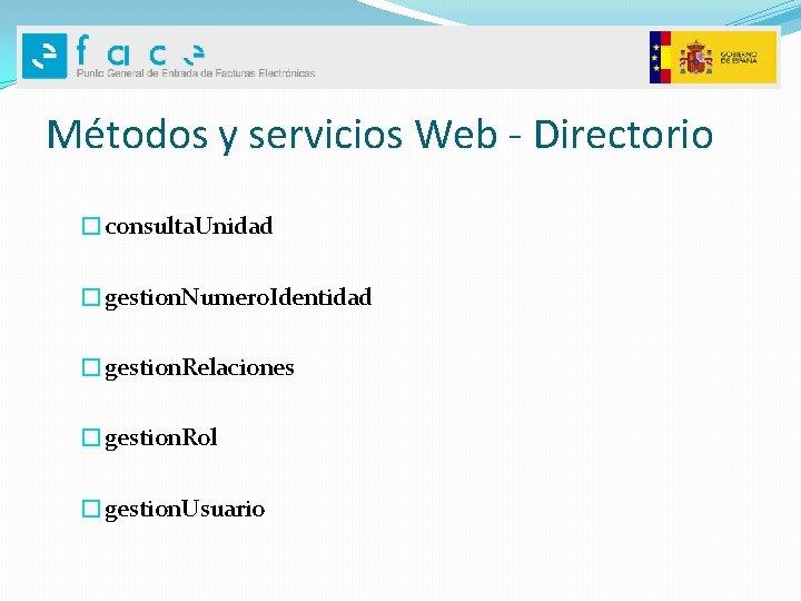 Métodos y servicios Web - Directorio �consulta. Unidad �gestion. Numero. Identidad �gestion. Relaciones �gestion.