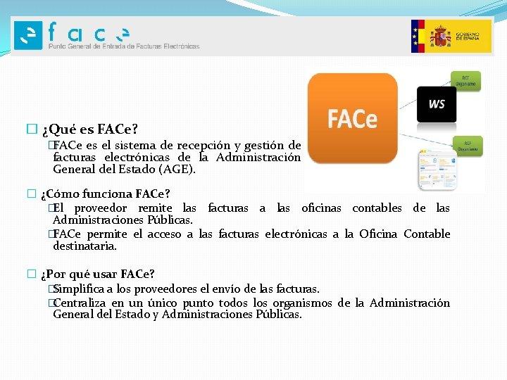 � ¿Qué es FACe? � FACe es el sistema de recepción y gestión de