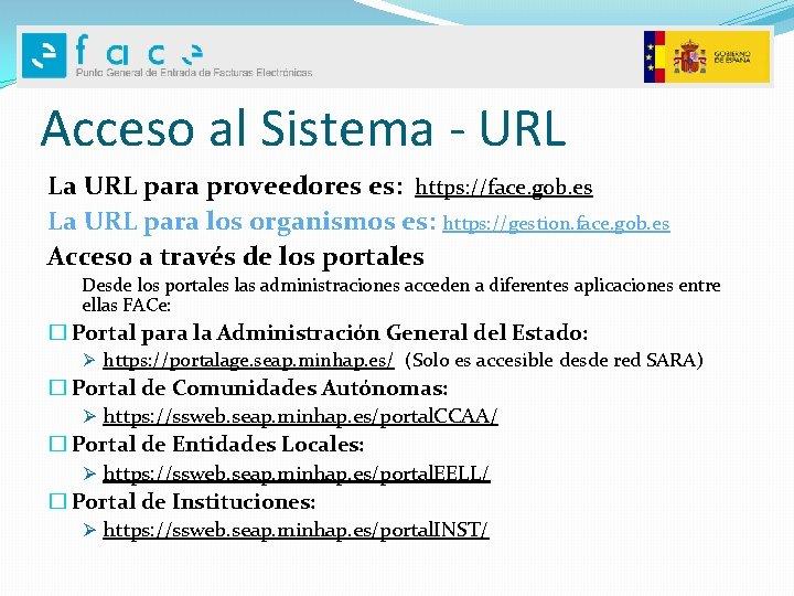 Acceso al Sistema - URL La URL para proveedores es: https: //face. gob. es