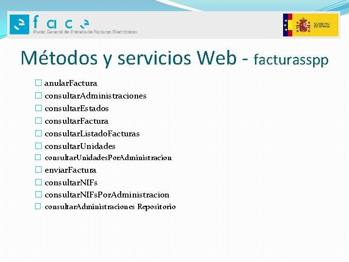 Métodos y servicios Web - facturasspp � anular. Factura � consultar. Administraciones � consultar.