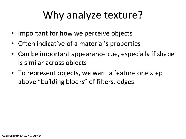 Why analyze texture? • Important for how we perceive objects • Often indicative of