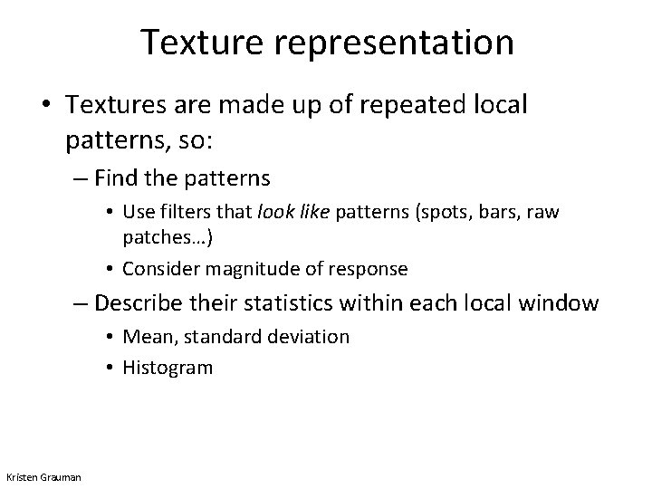 Texture representation • Textures are made up of repeated local patterns, so: – Find