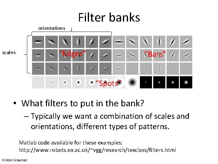 """orientations Filter banks """"Edges"""" scales """"Bars"""" """"Spots"""" • What filters to put in the"""