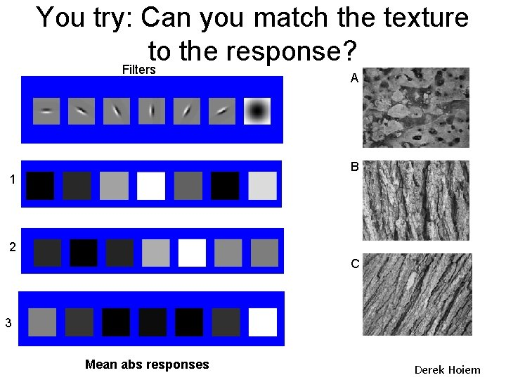 You try: Can you match the texture to the response? Filters A B 1