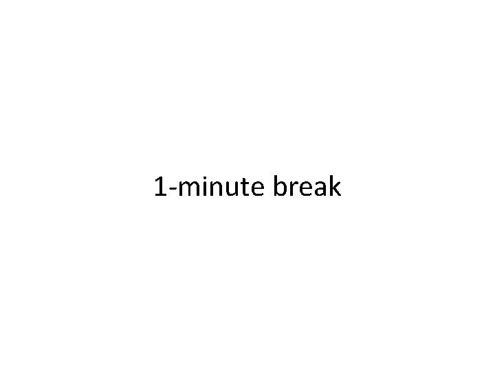 1 -minute break