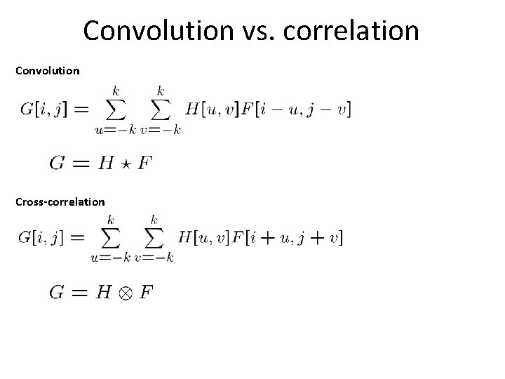 Convolution vs. correlation Convolution Cross-correlation