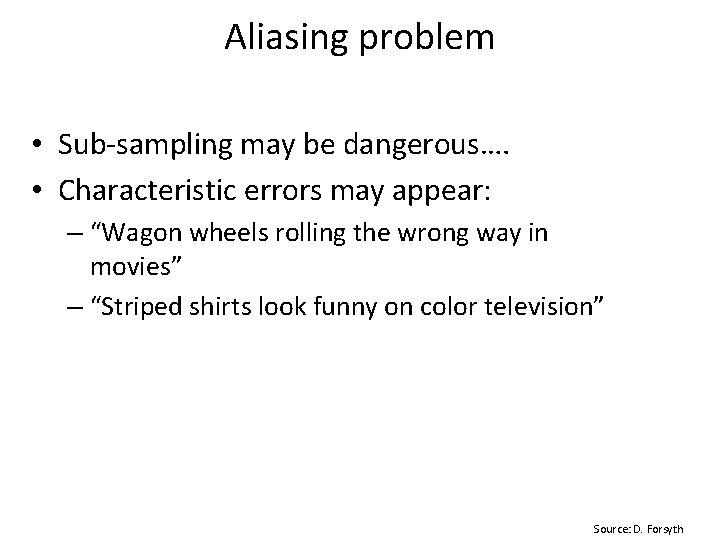 "Aliasing problem • Sub-sampling may be dangerous…. • Characteristic errors may appear: – ""Wagon"