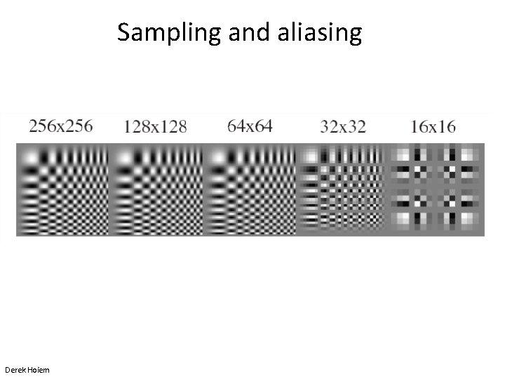 Sampling and aliasing Derek Hoiem