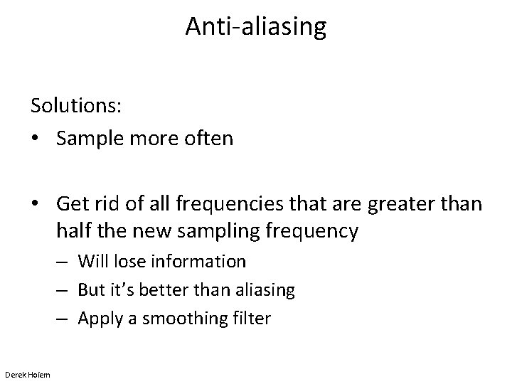 Anti-aliasing Solutions: • Sample more often • Get rid of all frequencies that are