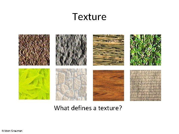 Texture What defines a texture? Kristen Grauman