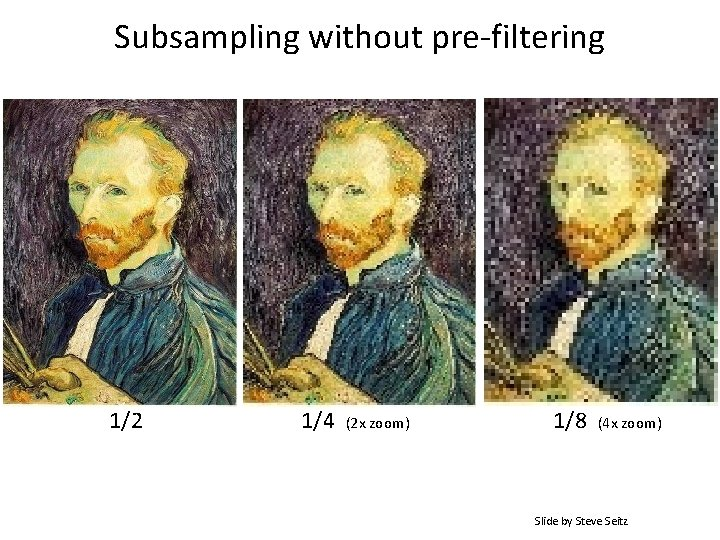 Subsampling without pre-filtering 1/2 1/4 (2 x zoom) 1/8 (4 x zoom) Slide by