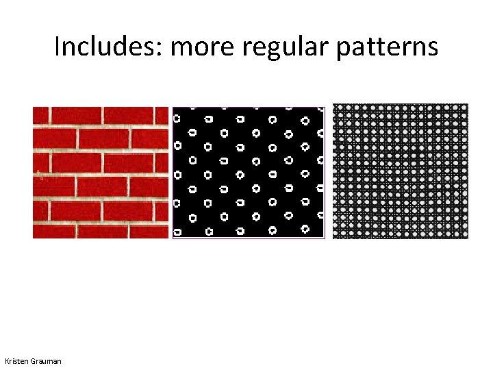 Includes: more regular patterns Kristen Grauman