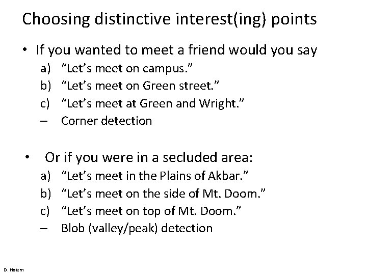 Choosing distinctive interest(ing) points • If you wanted to meet a friend would you