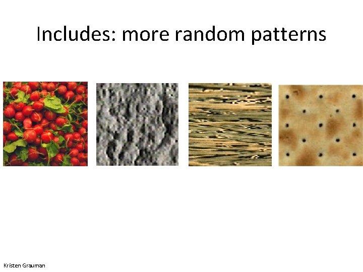 Includes: more random patterns Kristen Grauman