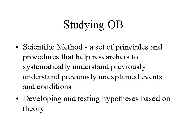 Studying OB • Scientific Method - a set of principles and procedures that help